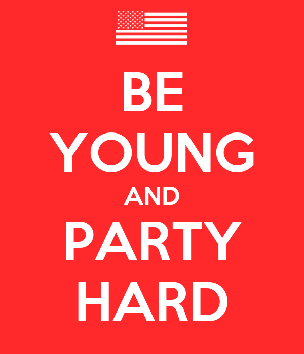 BE YOUNG AND PARTY HARD