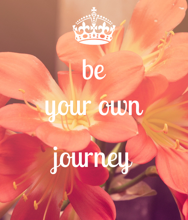 be your own  journey