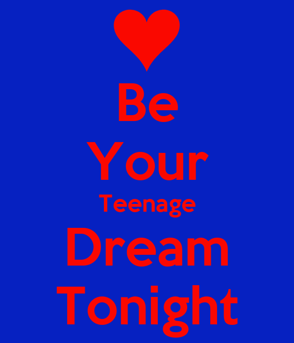 Be Your Teenage Dream Tonight