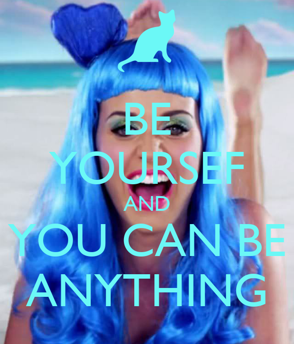 BE YOURSEF AND YOU CAN BE ANYTHING