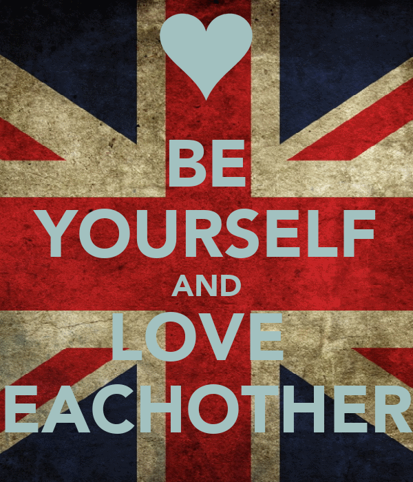 BE YOURSELF AND LOVE  EACHOTHER