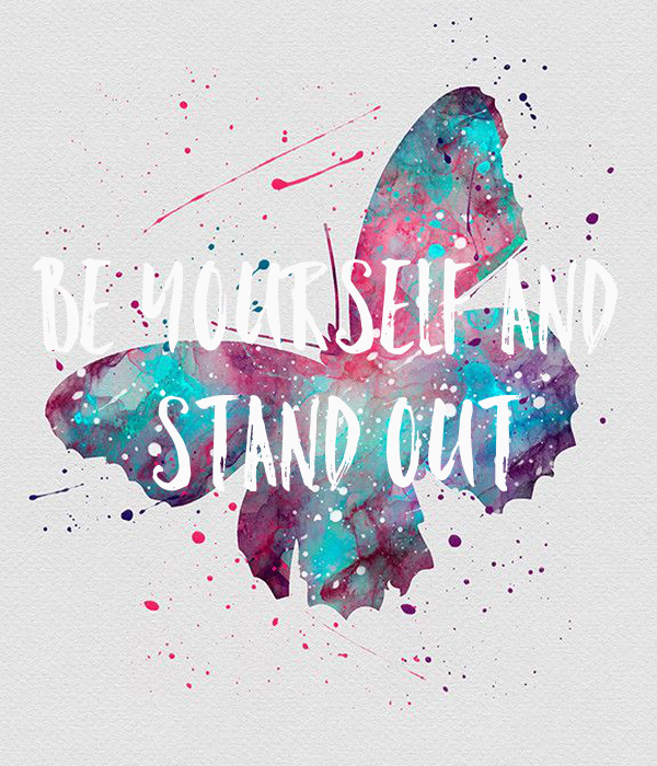 be yourself and  stand out