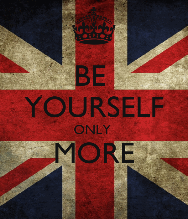 BE  YOURSELF ONLY  MORE