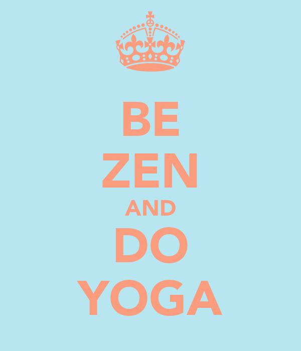 BE ZEN AND DO YOGA
