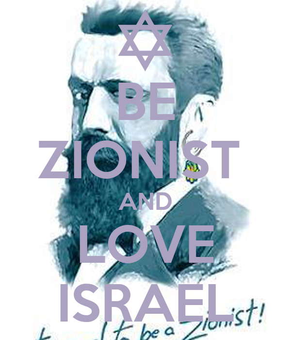 BE ZIONIST  AND LOVE ISRAEL