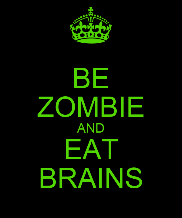 BE ZOMBIE AND EAT BRAINS