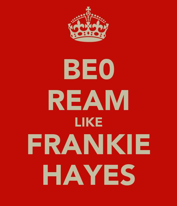 BE0 REAM LIKE FRANKIE HAYES