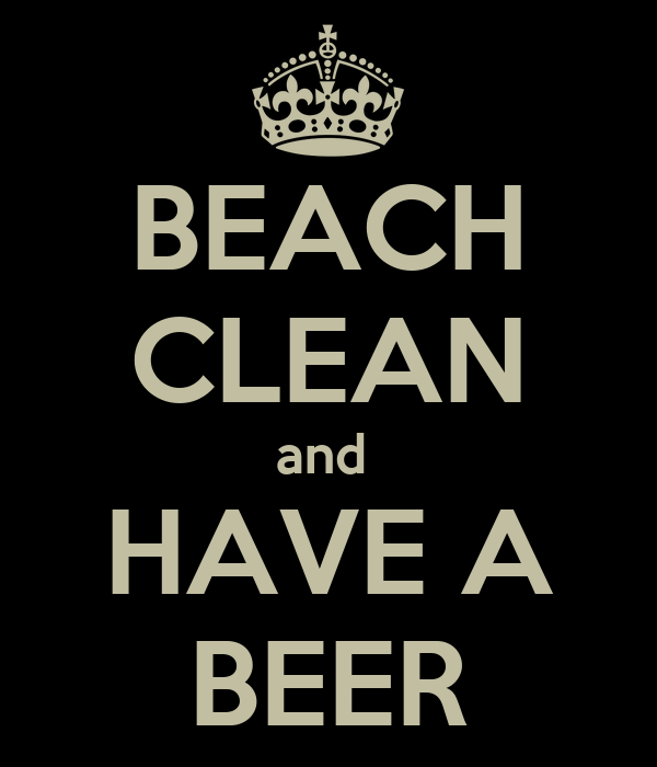BEACH CLEAN and  HAVE A BEER
