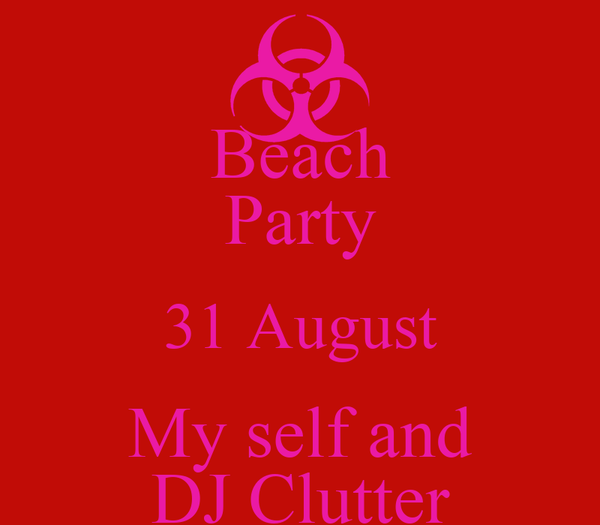 Beach Party 31 August My self and DJ Clutter