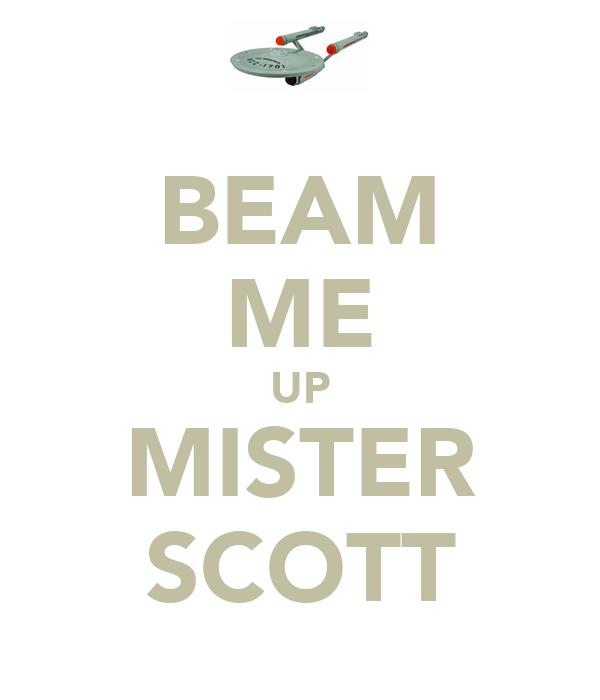 BEAM ME UP MISTER SCOTT