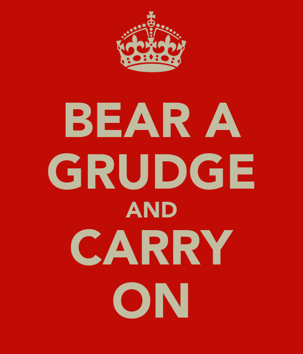 BEAR A GRUDGE AND CARRY ON