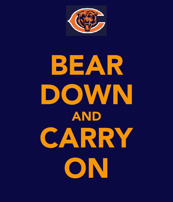 BEAR DOWN AND CARRY ON