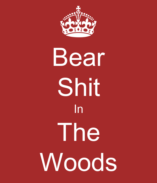 Bear Shit In The Woods