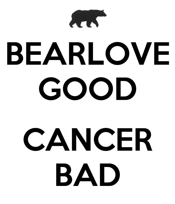 BEARLOVE GOOD  CANCER BAD