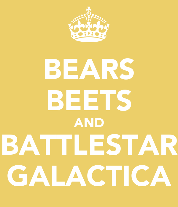 BEARS BEETS AND BATTLESTAR GALACTICA