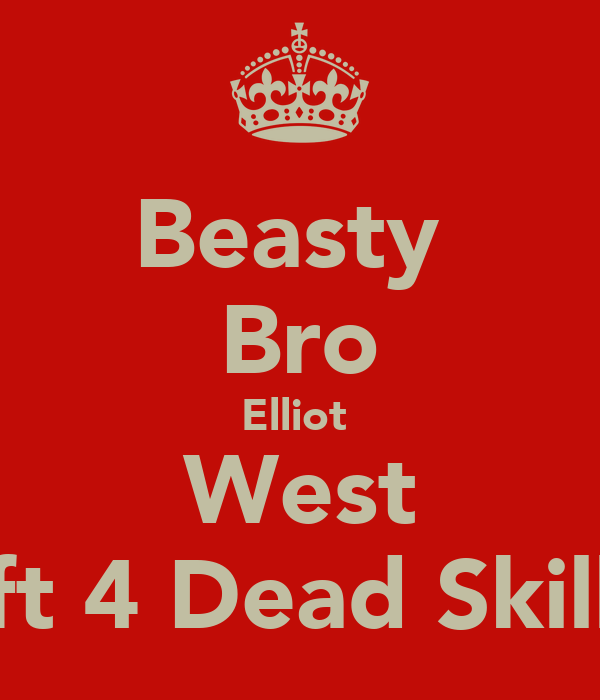 Beasty  Bro Elliot  West Left 4 Dead SkillzZ