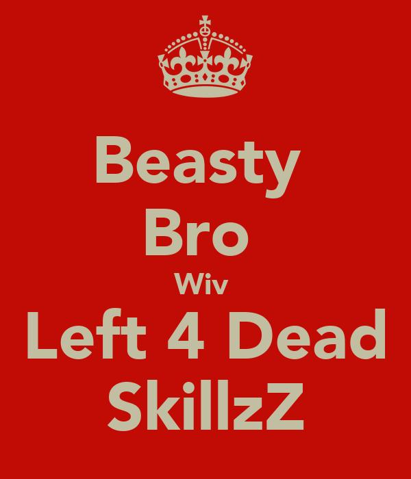 Beasty  Bro  Wiv  Left 4 Dead SkillzZ