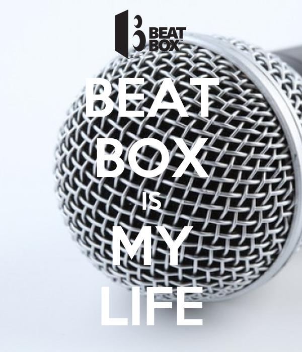 BEAT BOX IS MY LIFE