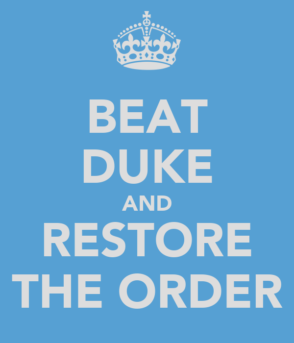 BEAT DUKE AND RESTORE THE ORDER