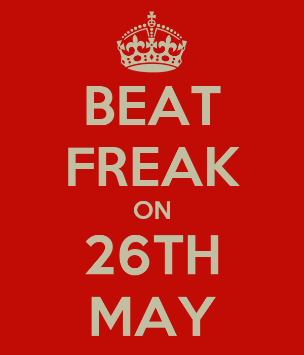 BEAT FREAK ON 26TH MAY