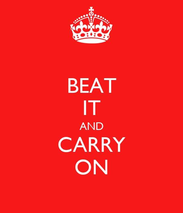 BEAT IT AND CARRY ON