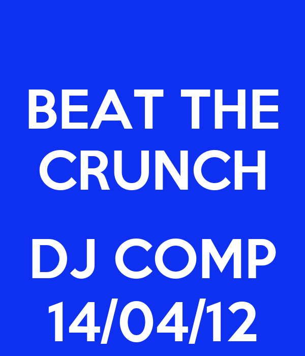 BEAT THE CRUNCH  DJ COMP 14/04/12