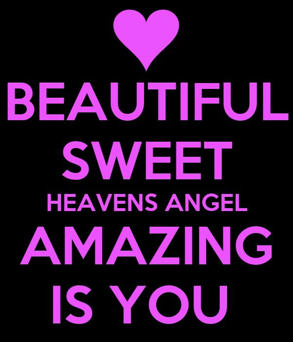 BEAUTIFUL SWEET HEAVENS ANGEL AMAZING IS YOU