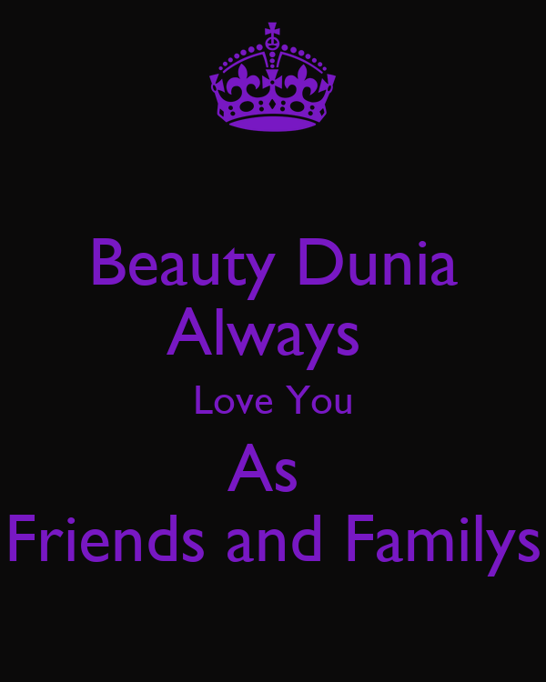 Beauty Dunia Always  Love You As  Friends and Familys