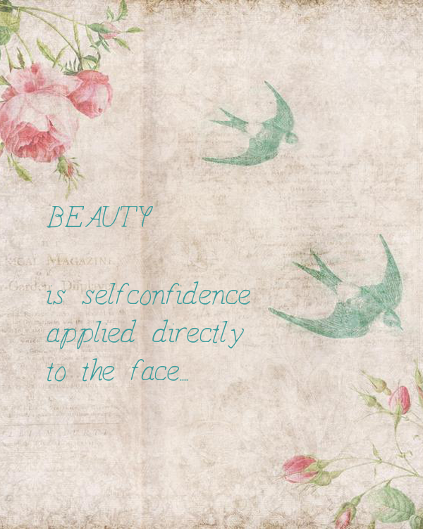 BEAUTY  is self-confidence applied directly to the face....