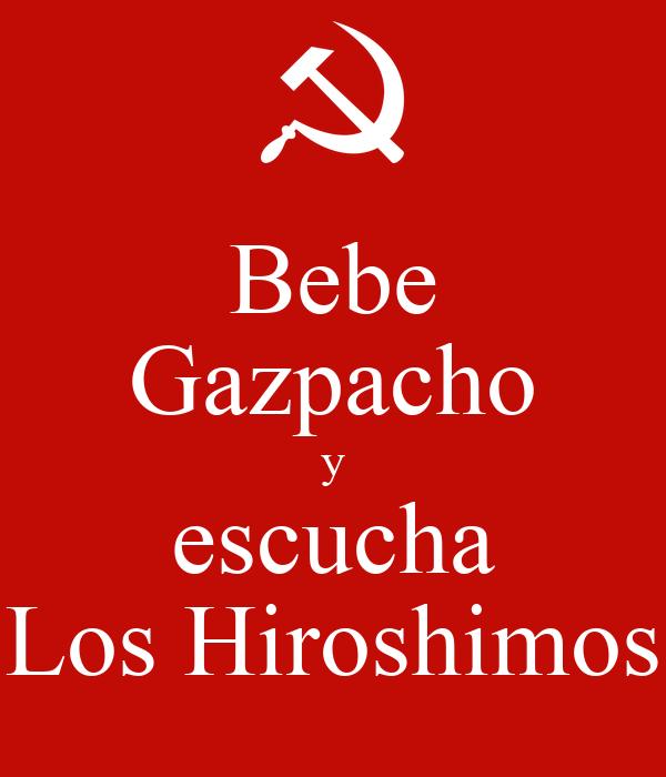 Bebe Gazpacho y escucha Los Hiroshimos