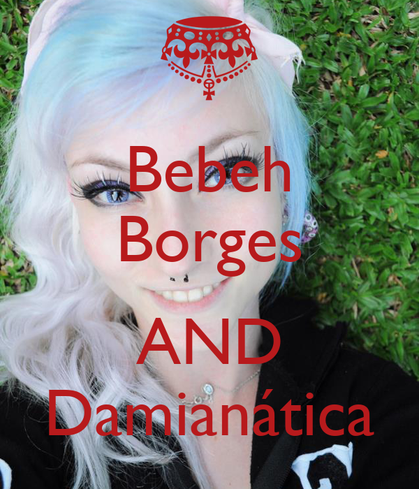 Bebeh Borges  AND Damianática