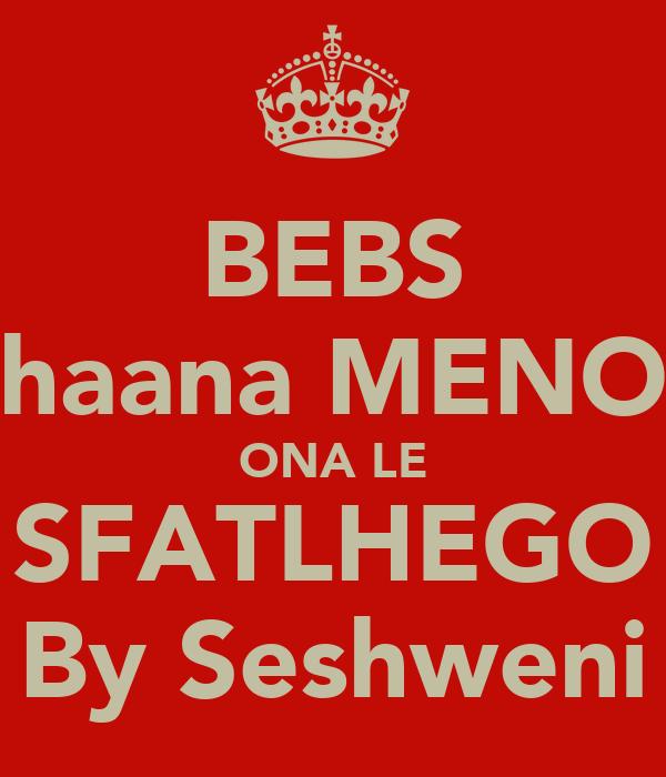 BEBS haana MENO ONA LE SFATLHEGO By Seshweni