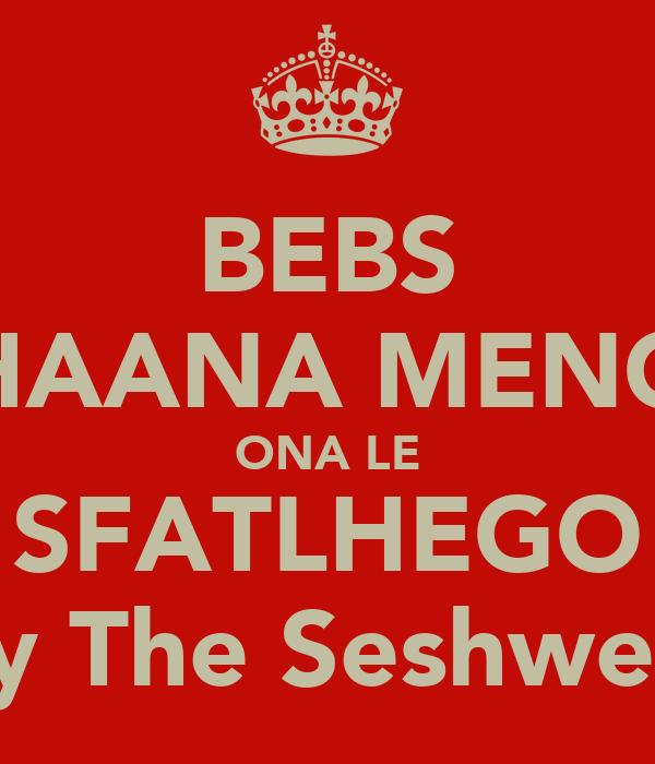 BEBS HAANA MENO ONA LE SFATLHEGO By The Seshweni