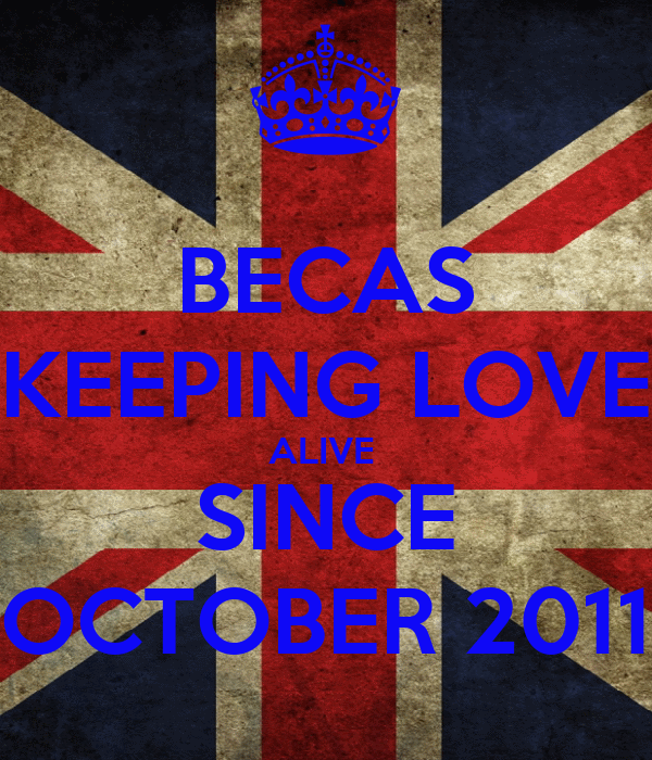 BECAS KEEPING LOVE ALIVE  SINCE OCTOBER 2011