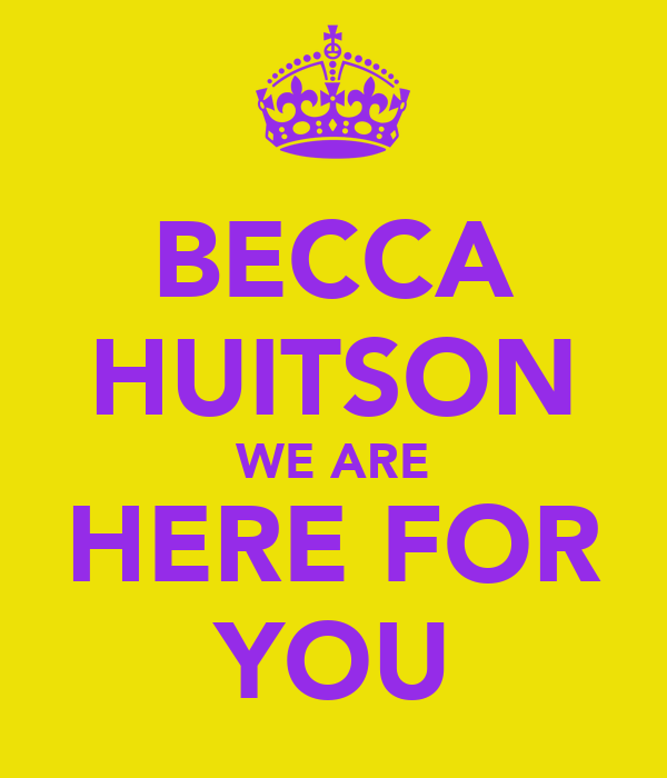 BECCA HUITSON WE ARE HERE FOR YOU