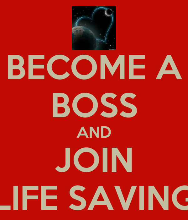 BECOME A BOSS AND JOIN LIFE SAVING