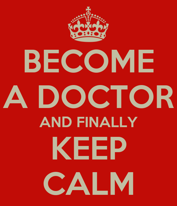 BECOME A DOCTOR AND FINALLY KEEP CALM