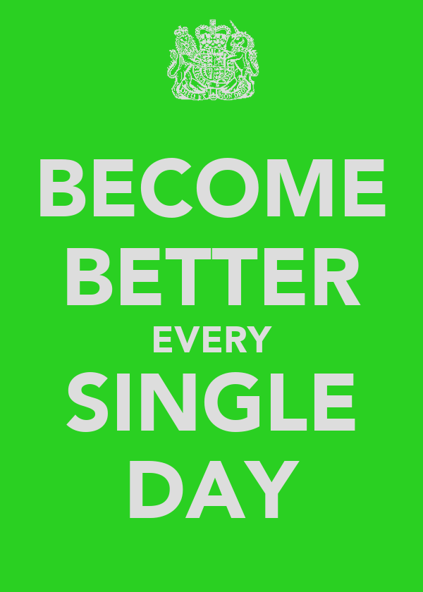 BECOME BETTER EVERY SINGLE DAY