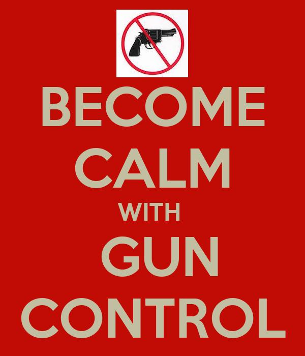 BECOME CALM WITH   GUN CONTROL