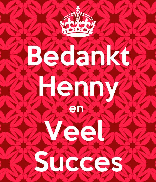 Bedankt Henny en  Veel  Succes