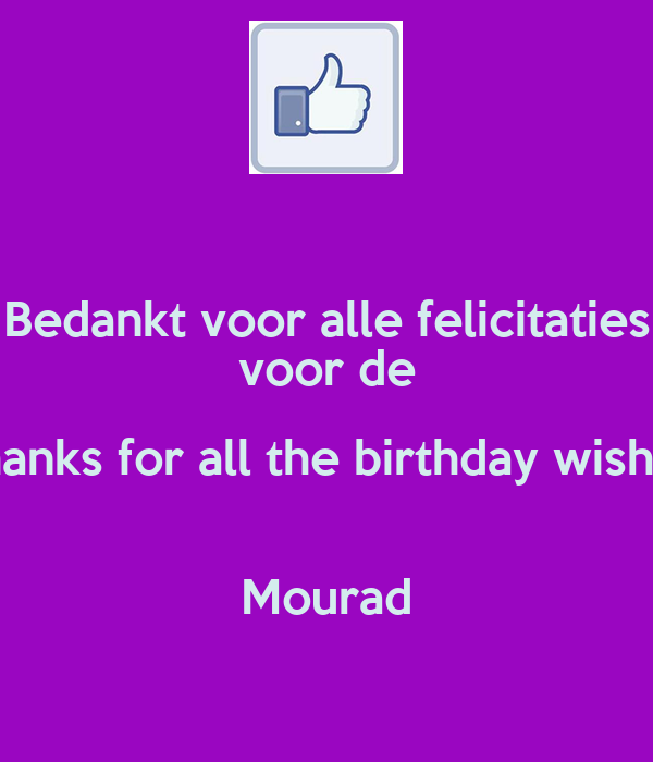 Bedankt Voor Alle Felicitaties De Thanks For All The Birthday Wishes Mourad