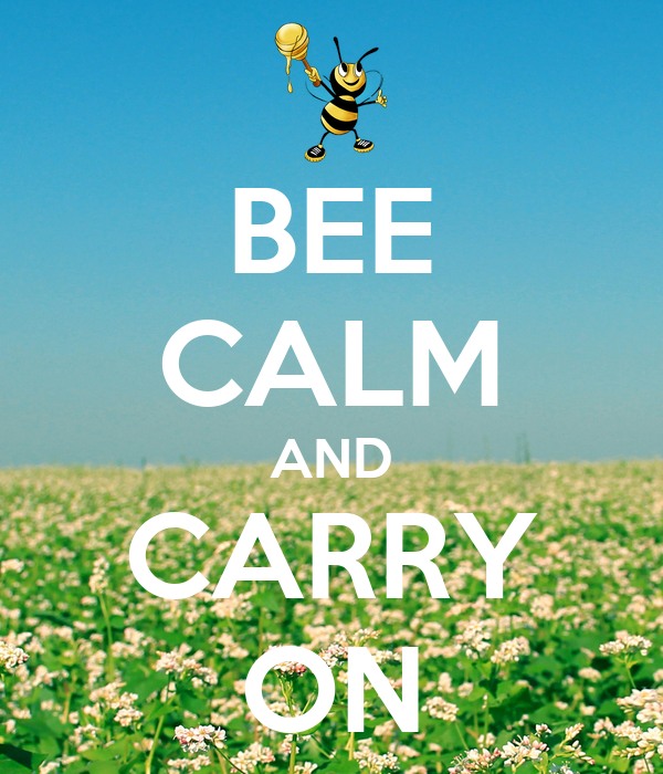 BEE CALM AND CARRY ON