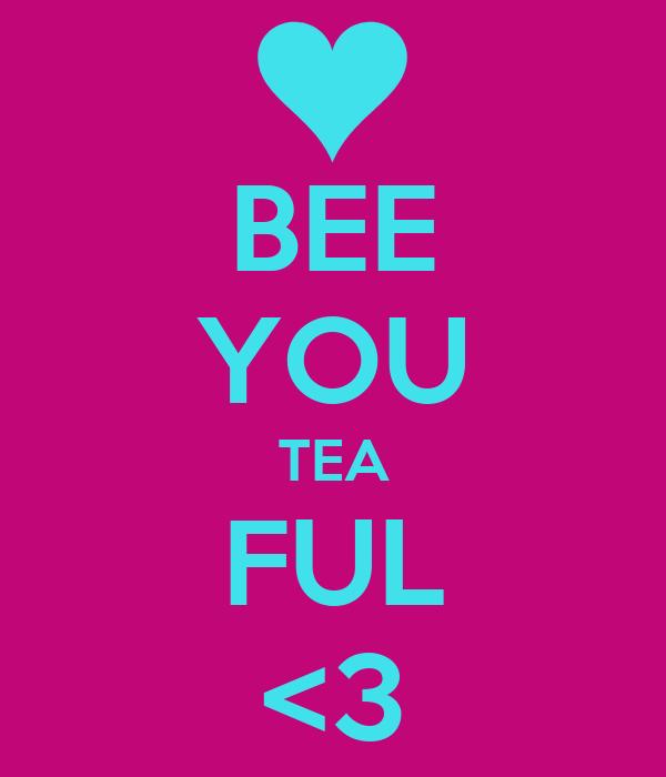 BEE YOU TEA FUL <3