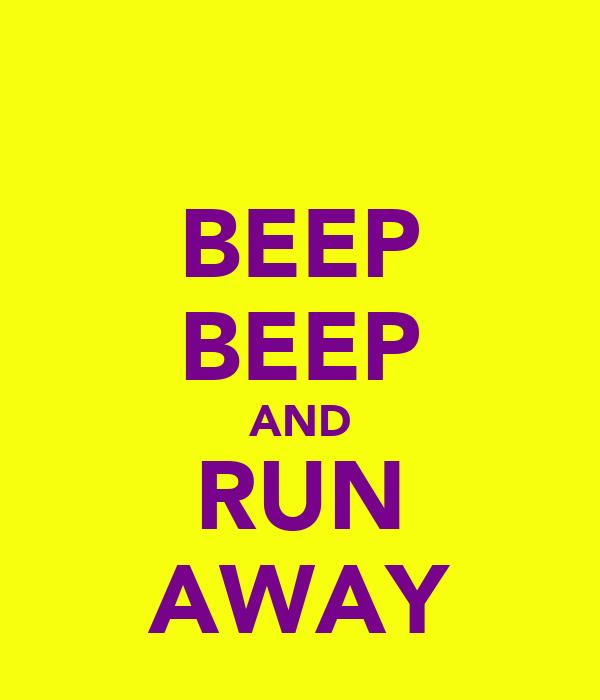 BEEP BEEP AND RUN AWAY