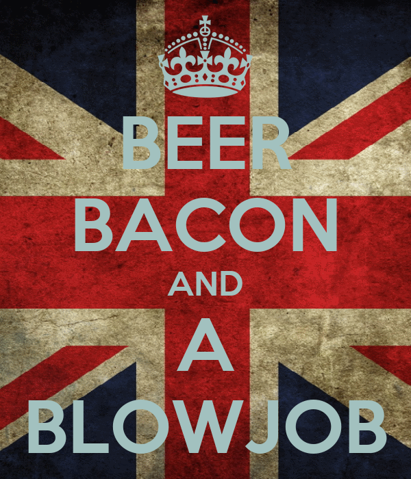BEER BACON AND A BLOWJOB