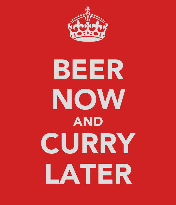 BEER NOW AND CURRY LATER