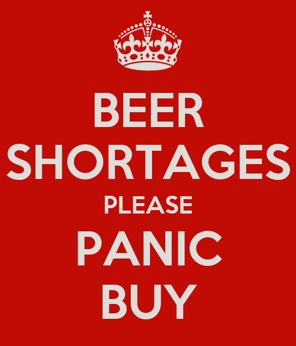 BEER SHORTAGES PLEASE PANIC BUY