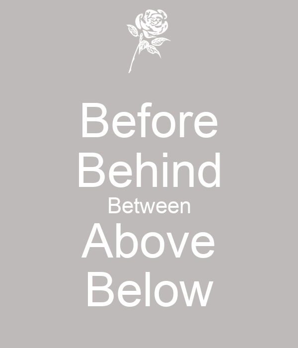 Before Behind Between Above Below