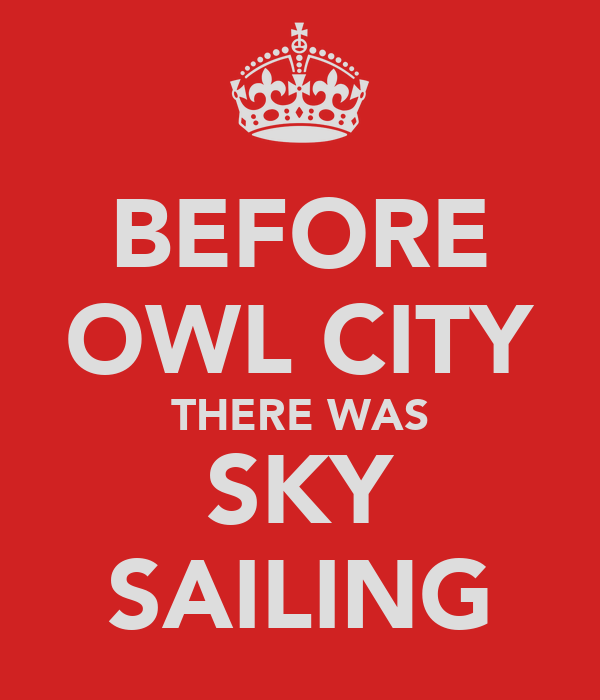 BEFORE OWL CITY THERE WAS SKY SAILING