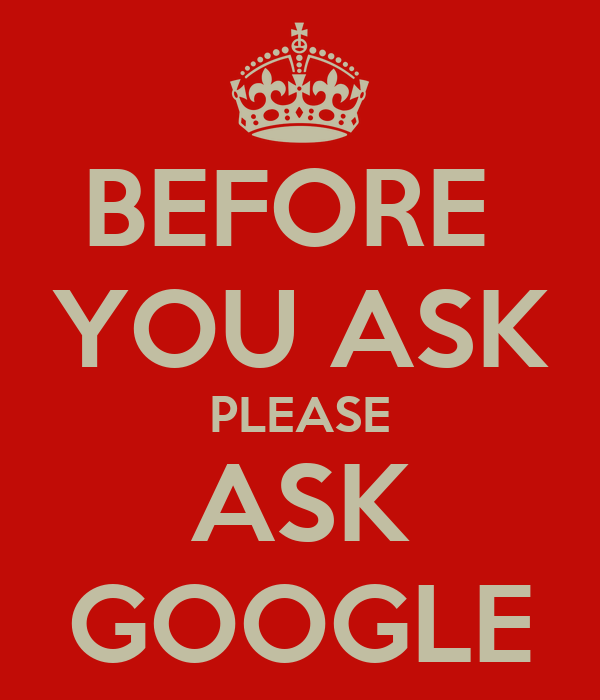 BEFORE  YOU ASK PLEASE ASK GOOGLE